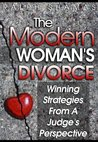 THE MODERN WOMAN'S DIVORCE: Winning Strategies From A Judge's Perspective