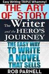 Easy Writing Triple Whammy: The Art of Story, The Easy Way to Write a Novel That Sells and The Writer & The Hero's Journey: Three books in one from 'the world's foremost writing guru.'