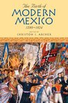 The Birth of Modern Mexico, 1780-1824 (Latin American Silhouettes)