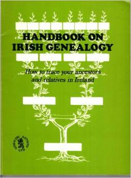 Handbook On Irish Genealogy; How To Trace Your Ancestors And Relatives In Ireland