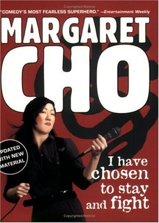 I Have Chosen to Stay and Fight by Margaret Cho