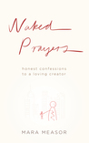 Naked Prayers: Honest Confessions to a Loving Creator