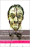 Drink in case of Emergency: A novel of horror and humor
