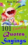 101 Funny Quotes and Sayings: Humorous Funny Quotes and Sayings, Let You Laugh and Get Happy in Life