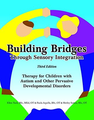 Building Bridges through Sensory Integration, 3rd Edition: Therapy for Children with Autism and Other Pervasive Developmental Disorders