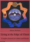 Living at the Edge of Chaos: Complex Systems in Culture and Psyche