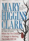 Mary Higgins Clark: Three Complete Novels: Where are the Children; A Stranger is Watching; The Cradle Will Fall