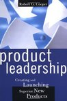 Product Leadership: Creating And Launching Superior New Products