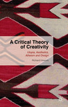 A Critical Theory of Creativity: Utopia, Aesthetics, Atheism and Design