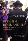 Between River and Sea by Dervla Murphy