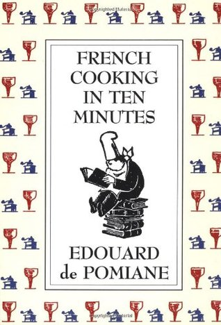 French Cooking In Ten Minutes Adapting To The Rhythm Of Modern Life By Edouard De Pomiane