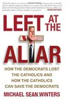 Left at the Altar: How the Democrats Lost the Catholics and How the Catholics Can Save the Democrats