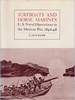 Surfboats and Horse Marines:  U. S. Naval Operations In The Mexican War, 1846-48