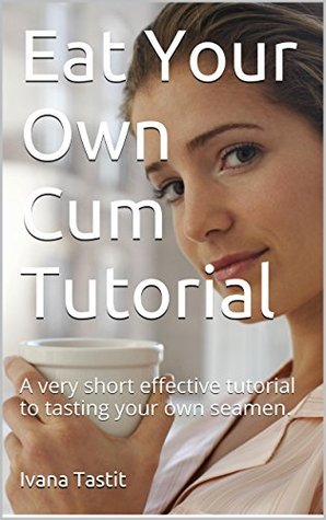 How to eat my own cum