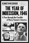 The Year of Indecision, 1946: A Tour Through the Crucible of Harry Truman's America