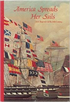 America Spreads Her Sails: U.S. Seapower in the 19th Century