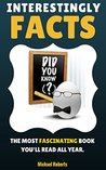 Fascinating Facts: The Most Interesting Facts Book You'll Read All Year