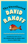 The Uncollected David Rakoff: Including the entire text of Love, Dishonor, Marry, Die, Cherish, Perish