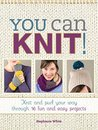 You Can Knit!: Knit and Purl Your Way Through 12 Fun and Easy Projects