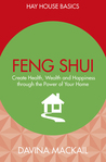 Feng Shui: Create Health, Wealth and Happiness Through the Power of Your Home
