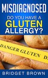 Misdiagnosed: Do you have a gluten allergy?