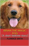 Brian The Magic Dog: (A short bedtime story)