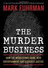 The Murder Business: High Profile Crimes and the Corruption of Justice
