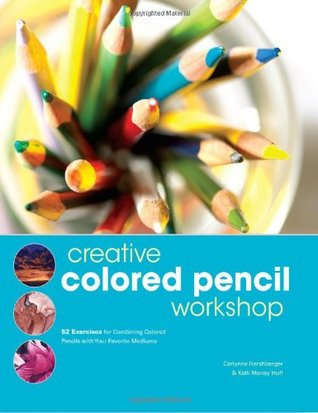 Creative Colored Pencil Workshop: 26 Exercises for Combining Colored Pencil with Your Favorite Mediums