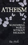 Atheism: Finding The True Meaning Of Life (Atheism, Purpose Of Life)
