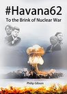 #Havana62: To the Brink of Nuclear War (Hashtag Histories)