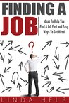 Finding A Job: Ideas To Help You Find A Job Fast and Easy Ways To Get Hired (Finding a Job, Job Interview Guide, Getting Hired and Staying Employed Book 2)