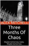 Three Months of Chaos