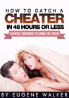 How to Catch a Cheater in 48 Hours or Less! by Eugene Walker