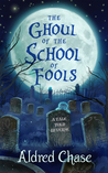 The Ghoul of the School of Fools (A Tale Told in Verse, #1)