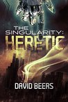 The Singularity: Heretic (The Singularity Series #1)