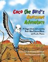 Coco the Bird's Awesome Adventure: A Unique Story and Learning Book About Unusual Birds and Exotic Places
