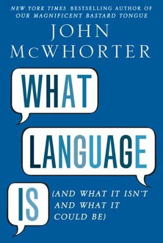 What Language Is by John McWhorter