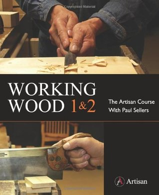 Working Wood 1 & 2: The Artisan Course with Paul Sellers (Working Wood, #1-2)