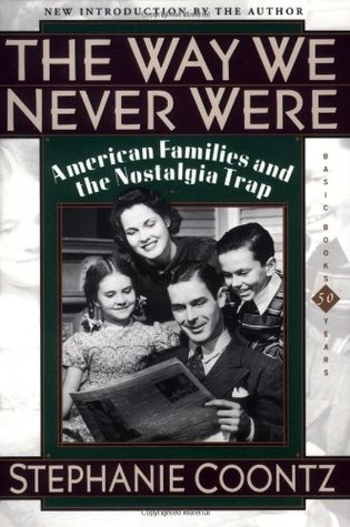 The Way We Never Were by Stephanie Coontz
