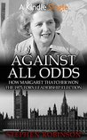 Against All Odds: How Margaret Thatcher Won the 1975 Tory Leadership Election (Kindle Single)