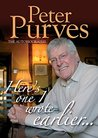 Here's One I Wrote Earlier: Peter Purves: The Autobiography