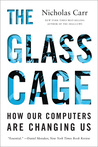 The Glass Cage: How Our Computers Are Changing Us by Nicholas Carr