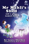 Mr Mahli's Shed: and a ghost named Dylan (Dragonfly)