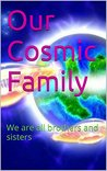 Our Cosmic Family: We are all brothers and sisters