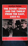 The Soviet Union and the Threat from the East, 1933-41: Moscow, Tokyo, and the Prelude to the Pacific War