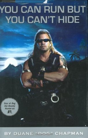 "You Can Run But You Can't Hide by Duane ""Dog"" Chapman"