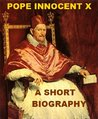 Pope Innocent X - A Short Biography