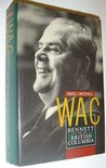 W. A. C.: Bennett And The Rise Of British Columbia