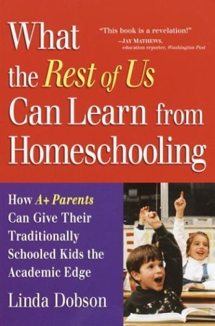 What the Rest of Us Can Learn from Homeschooling by Linda Dobson