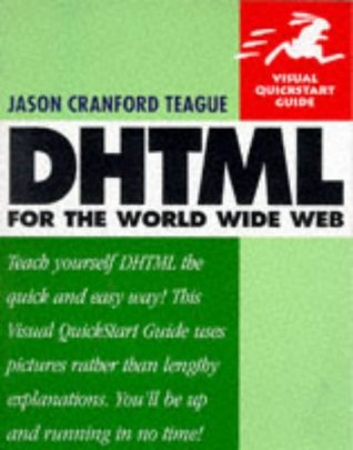 DHTML for the World Wide Web Visual QuickStart Guide by Jason Cranford Teague